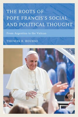 The Roots of Pope Francis's Social and Political Thought - pr_131680