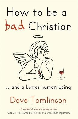 How to be a Bad Christian -