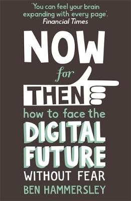 Now For Then: How to Face the Digital Future Without Fear - pr_120876