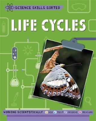 Science Skills Sorted!: Life Cycles -
