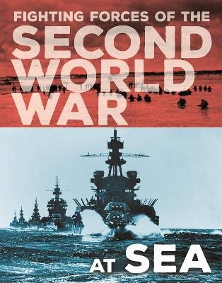 The Fighting Forces of the Second World War: At Sea -