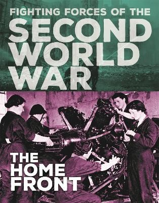 The Fighting Forces of the Second World War: The Home Front -
