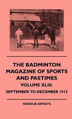 The Badminton Magazine Of Sports And Pastimes - Volume XLIII. - September To December 1915 -