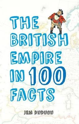 The British Empire in 100 Facts -