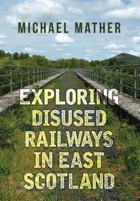 Exploring Disused Railways in East Scotland -