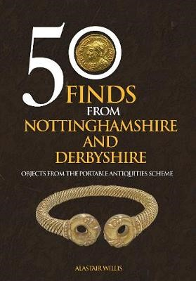50 Finds From Nottinghamshire and Derbyshire -