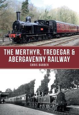 The Merthyr, Tredegar & Abergavenny Railway -