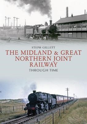 The Midland & Great Northern Joint Railway Through Time -