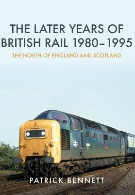 The Later Years of British Rail 1980-1995: The North of England and Scotland - pr_158043