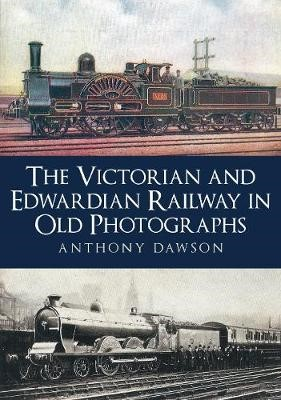 The Victorian and Edwardian Railway in Old Photographs -
