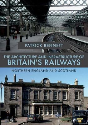 The Architecture and Infrastructure of Britain's Railways: Northern England and Scotland - pr_175560