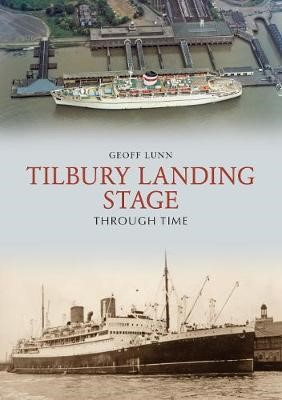 Tilbury Landing Stage Through Time -