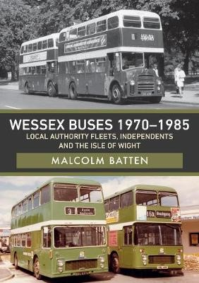 Wessex Buses 1970-1985: Local Authority Fleets, Independents and the Isle of Wight -