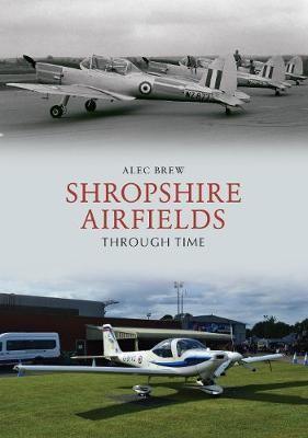 Shropshire Airfields Through Time -