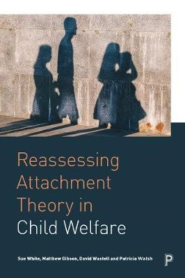 Reassessing Attachment Theory in Child Welfare -