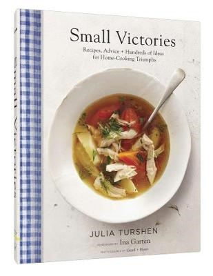 Small Victories: Recipes, Advice + Hundreds of Ideas for Home Cooking Triumphs -