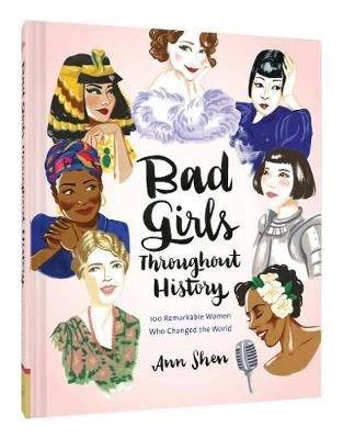 Bad Girls Throughout History: 100 Remarkable Women Who Changed the World -
