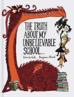 The Truth About My Unbelievable School . . . -