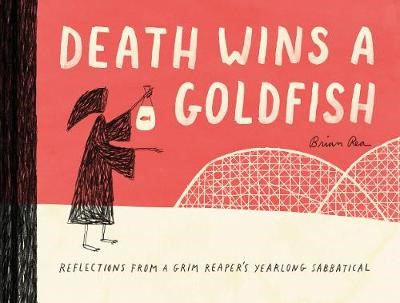 Death Wins a Goldfish: Reflections from a Grim Reaper's Yearlong Sabbatical -