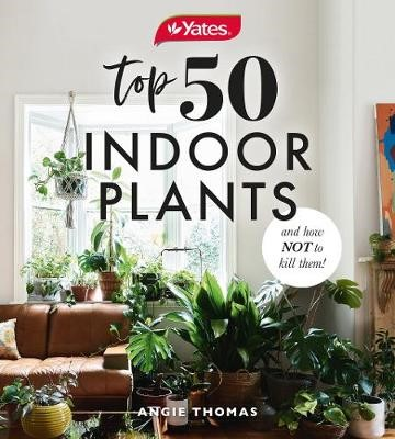 Yates Top 50 Indoor Plants And How Not To Kill Them! -