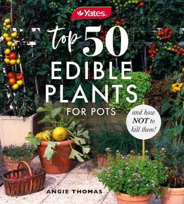 Yates Top 50 Edible Plants For Pots and How Not to Kill Them! -