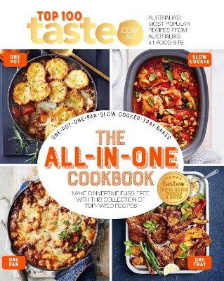 The All-in-One Cookbook: 100 top-rated recipes for one-pot, one-pan, one-tray and your slow cooker -