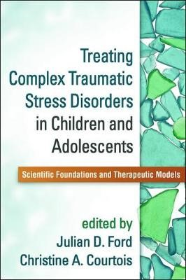 Treating Complex Traumatic Stress Disorders in Children and Adolescents -