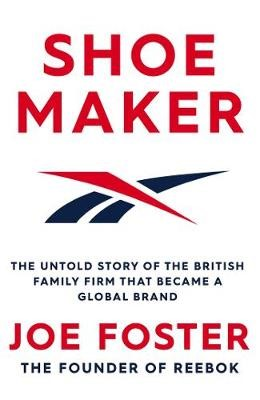 Shoemaker: The Untold Story of the British Family Firm that Became a Global Brand -