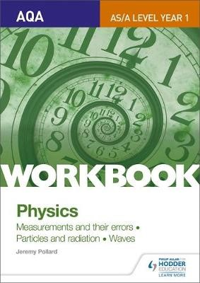 AQA AS/A Level Year 1 Physics Workbook: Measurements and their errors; Particles and radiation; Waves - pr_332464