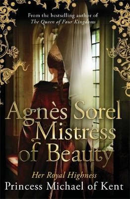 Agnes Sorel: Mistress of Beauty -