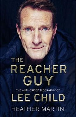 The Reacher Guy: The Authorised Biography of Lee Child -