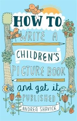 How to Write a Children's Picture Book and Get it Published, 2nd Edition -
