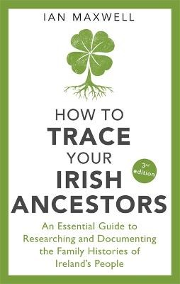 How to Trace Your Irish Ancestors 3rd Edition -