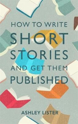 How to Write Short Stories and Get Them Published -