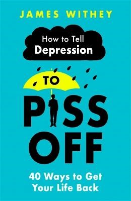 How To Tell Depression to Piss Off -