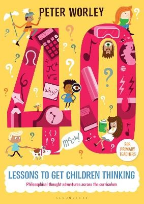 40 lessons to get children thinking: Philosophical thought adventures across the curriculum - pr_19272