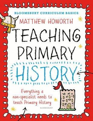 Bloomsbury Curriculum Basics: Teaching Primary History -