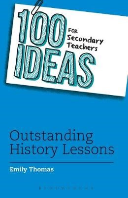 100 Ideas for Secondary Teachers: Outstanding History Lessons - pr_19140