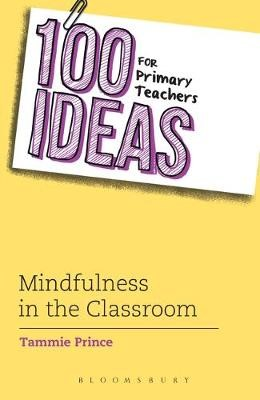 100 Ideas for Primary Teachers: Mindfulness in the Classroom -