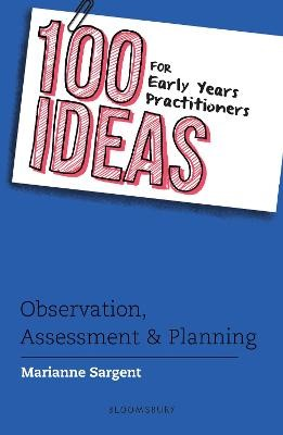 100 Ideas for Early Years Practitioners: Observation, Assessment & Planning - pr_120579