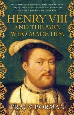 Henry VIII and the men who made him -