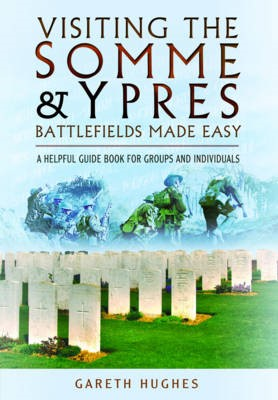 Visiting the Somme and Ypres Battlefields Made Easy -