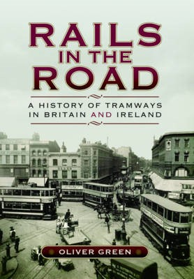 Rails in the Road: A History of Tramways in Britain and Ireland - pr_170497