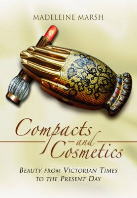 Compacts and Cosmetics: Beauty from Victorian Times to the Present Day -