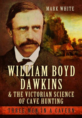 William Boyd Dawkins and the Victorian Science of Cave Hunting -