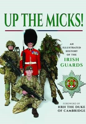 Up the Micks! An Illustrated History of the Irish Guards -