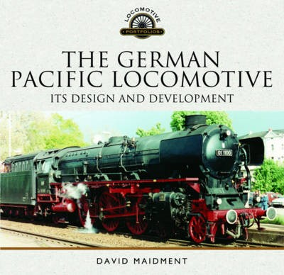 The German Pacific Locomotive: Its Design and Development -