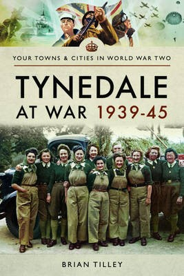 Tynedale at War 1939 1945 -