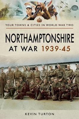 Northamptonshire at War 1939 - 1945 -