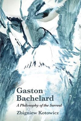 Gaston Bachelard: A Philosophy of the Surreal - pr_208425
